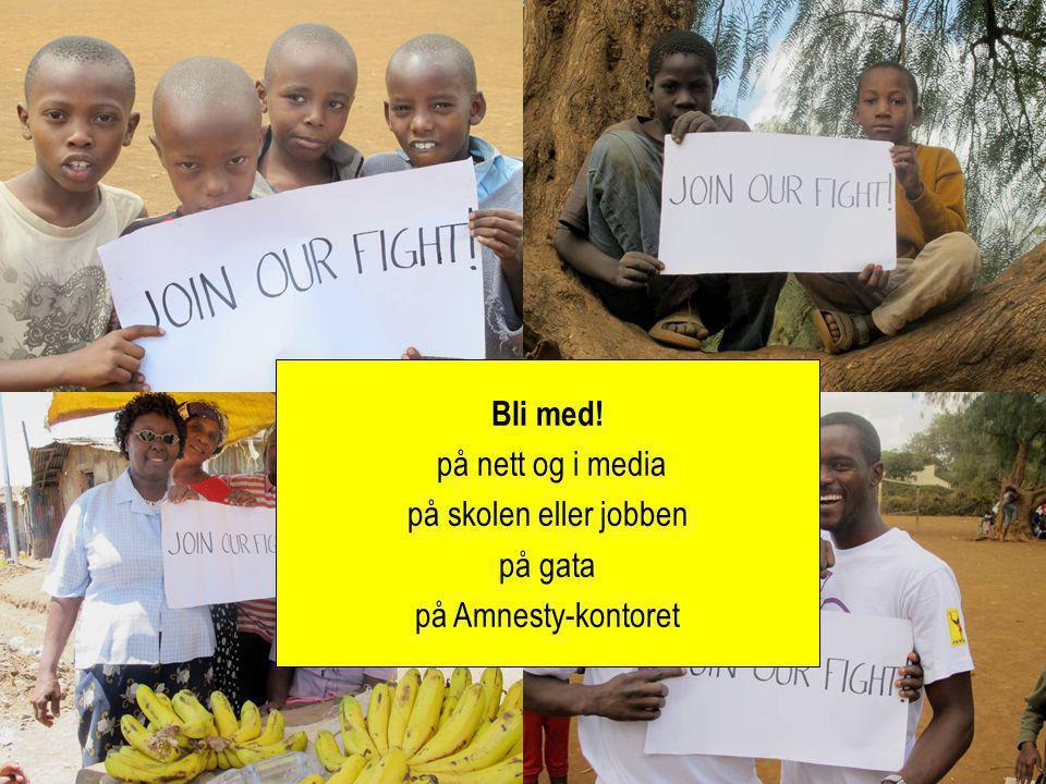 Bli med! på nett og i media på skolen eller jobben på gata på Amnesty-kontoret