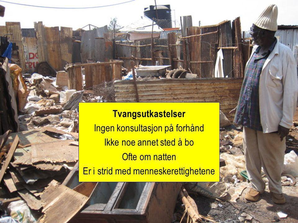 Tvangsutkastelser Ingen konsultasjon på forhånd Ikke noe annet sted å bo Ofte om natten Er i strid med menneskerettighetene