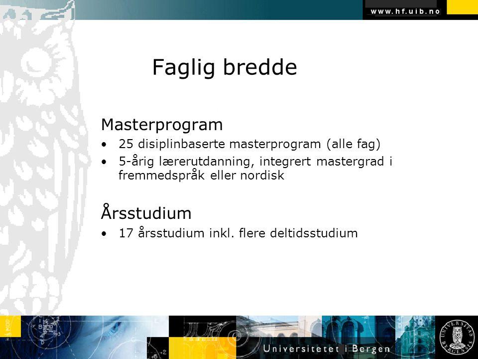Faglig bredde Masterprogram 25 disiplinbaserte masterprogram (alle fag) 5-årig lærerutdanning, integrert mastergrad i fremmedspråk eller nordisk Årsst