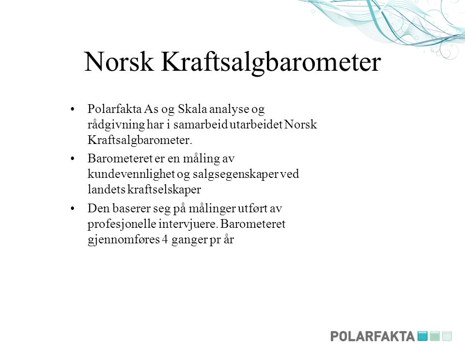 Norsk Kraftsalgbarometer Polarfakta As og Skala analyse og rådgivning har i samarbeid utarbeidet Norsk Kraftsalgbarometer. Barometeret er en måling av