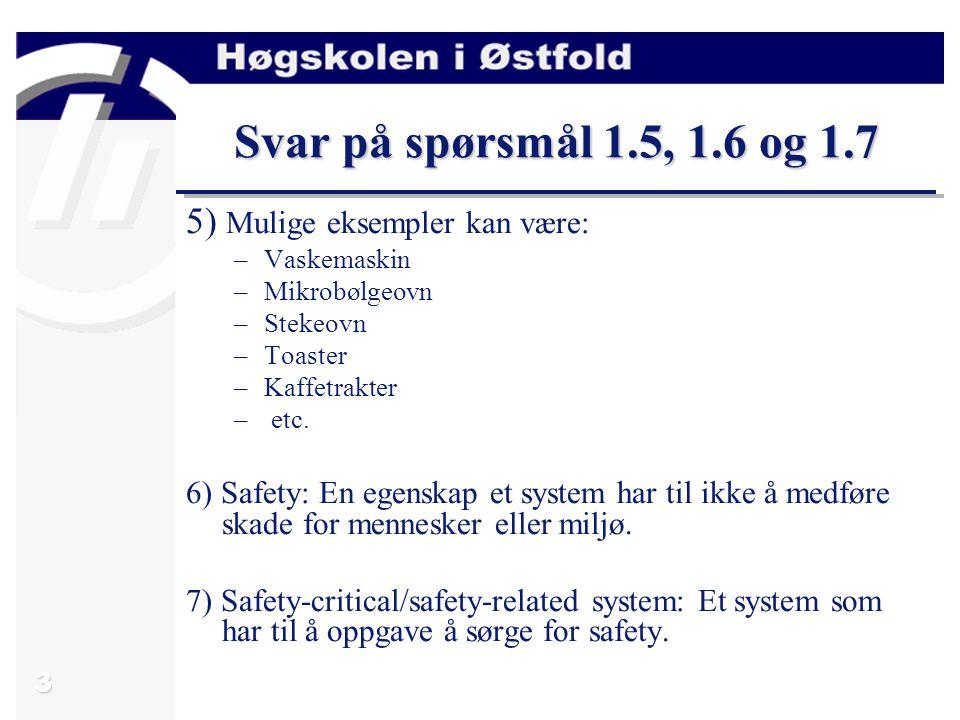 3 Svar på spørsmål 1.5, 1.6 og 1.7 5) Mulige eksempler kan være: –Vaskemaskin –Mikrobølgeovn –Stekeovn –Toaster –Kaffetrakter – etc.