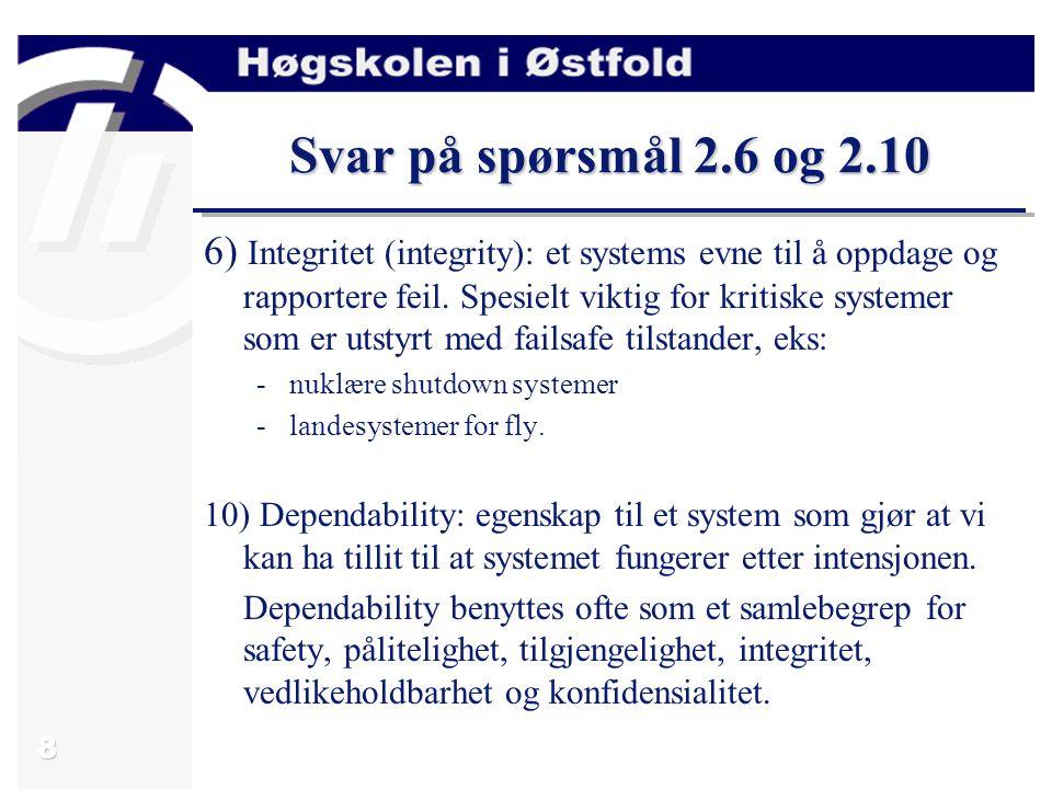 8 Svar på spørsmål 2.6 og 2.10 6) Integritet (integrity): et systems evne til å oppdage og rapportere feil.