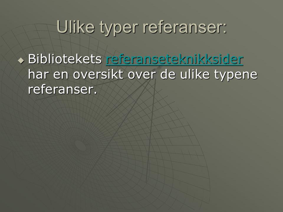 Ulike typer referanser:  Bibliotekets referanseteknikksider har en oversikt over de ulike typene referanser.
