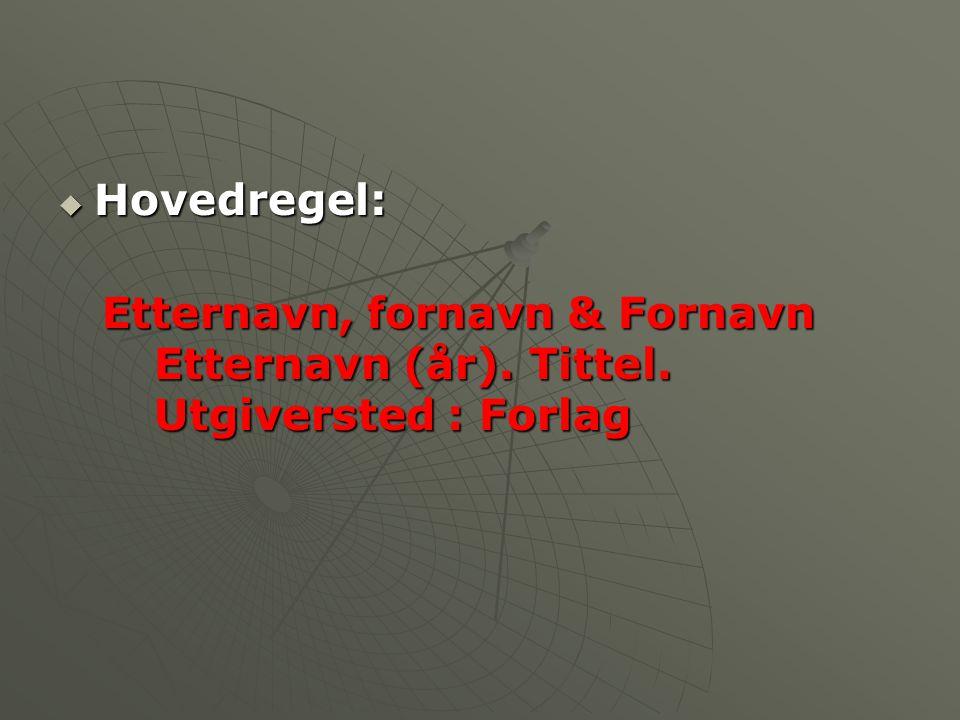  Hovedregel: Etternavn, fornavn & Fornavn Etternavn (år).