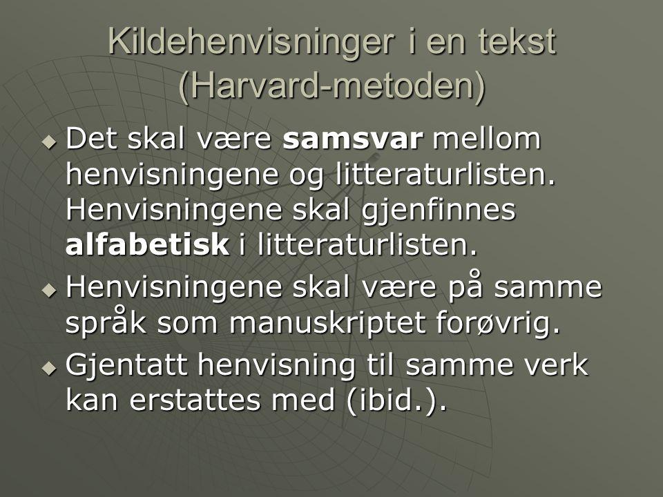 Kildehenvisninger i en tekst (Harvard-metoden)  Det skal være samsvar mellom henvisningene og litteraturlisten.