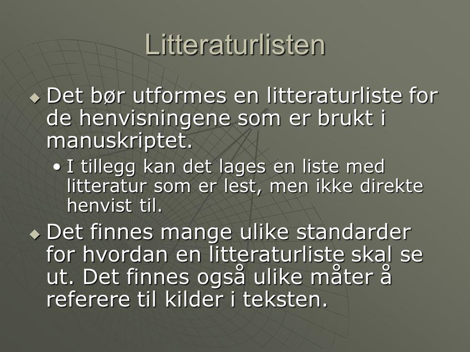 Litteraturlisten  Det bør utformes en litteraturliste for de henvisningene som er brukt i manuskriptet.
