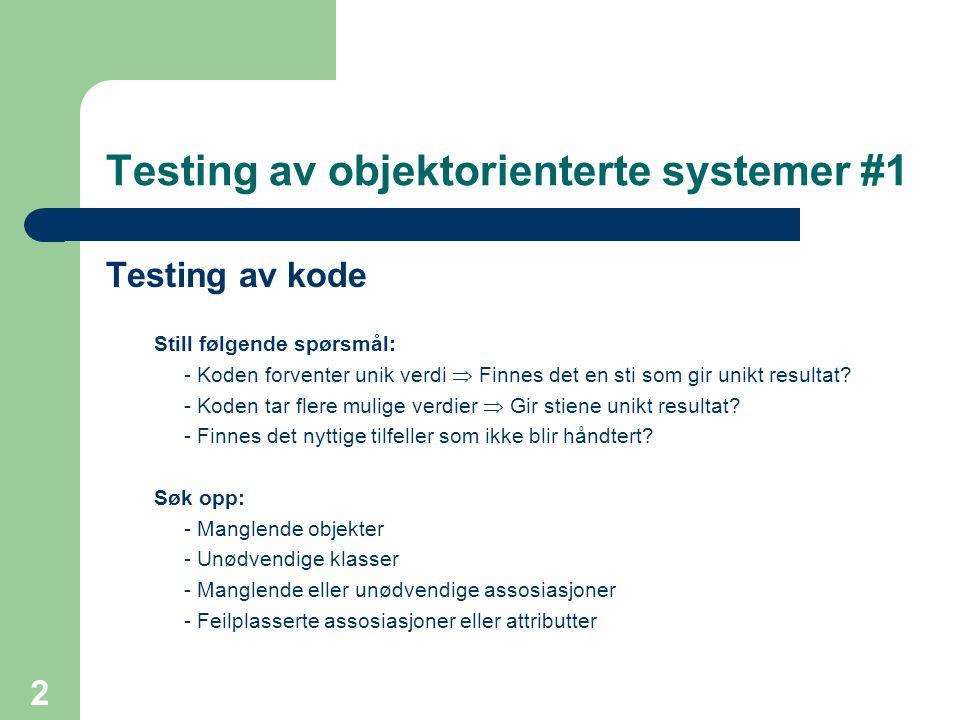 2 Testing av objektorienterte systemer #1 Testing av kode Still følgende spørsmål: - Koden forventer unik verdi  Finnes det en sti som gir unikt resu