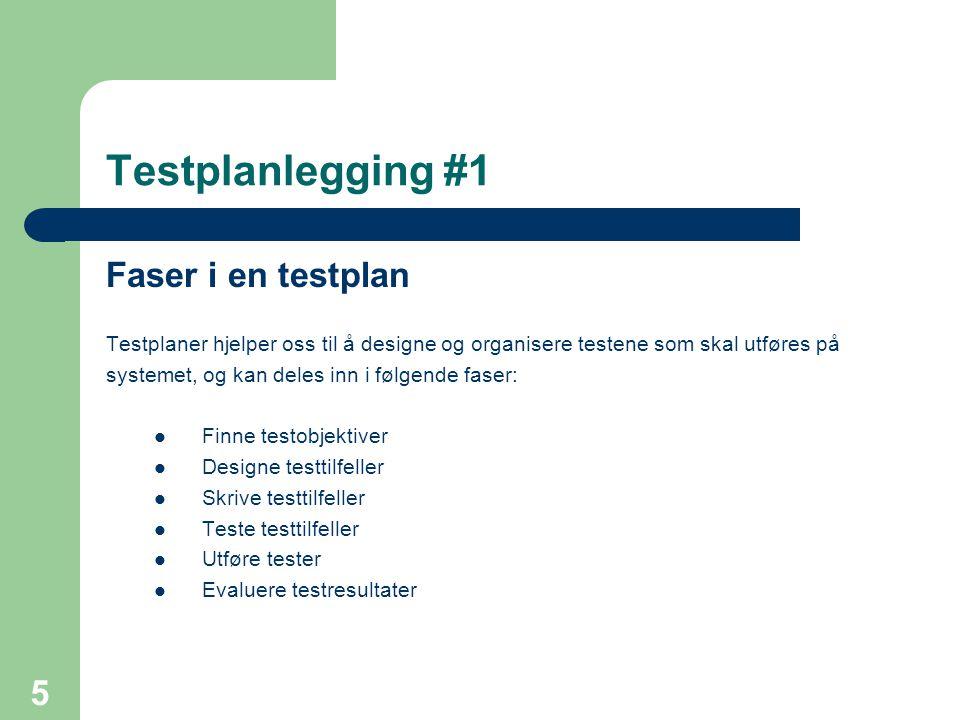 5 Testplanlegging #1 Faser i en testplan Testplaner hjelper oss til å designe og organisere testene som skal utføres på systemet, og kan deles inn i f