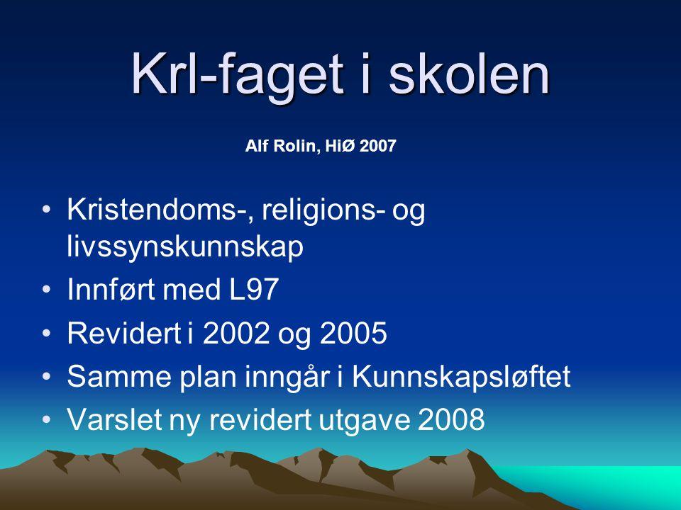 Krl-faget i skolen Alf Rolin, HiØ 2007 Kristendoms-, religions- og livssynskunnskap Innført med L97 Revidert i 2002 og 2005 Samme plan inngår i Kunnsk