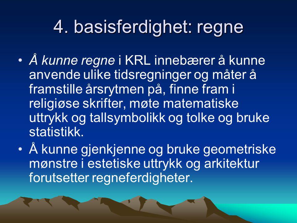 4. basisferdighet: regne Å kunne regne i KRL innebærer å kunne anvende ulike tidsregninger og måter å framstille årsrytmen på, finne fram i religiøse