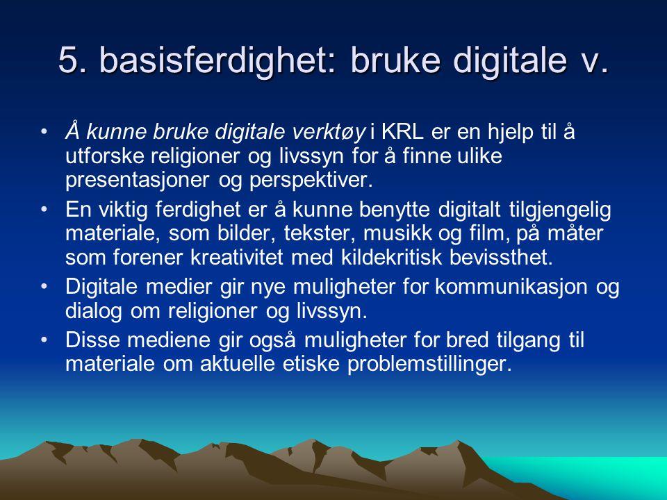 5. basisferdighet: bruke digitale v. Å kunne bruke digitale verktøy i KRL er en hjelp til å utforske religioner og livssyn for å finne ulike presentas