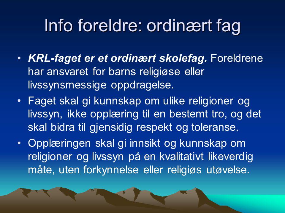 Info foreldre: ordinært fag KRL-faget er et ordinært skolefag. Foreldrene har ansvaret for barns religiøse eller livssynsmessige oppdragelse. Faget sk
