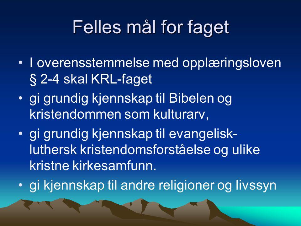 Felles mål for faget I overensstemmelse med opplæringsloven § 2-4 skal KRL-faget gi grundig kjennskap til Bibelen og kristendommen som kulturarv, gi g