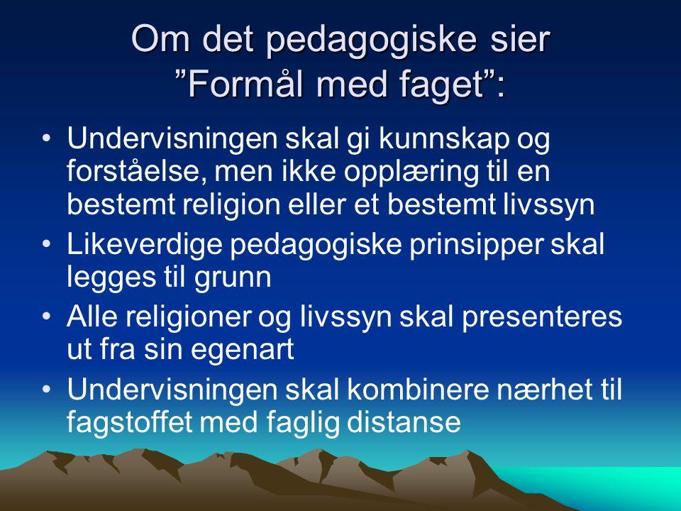 """Om det pedagogiske sier """"Formål med faget"""": Undervisningen skal gi kunnskap og forståelse, men ikke opplæring til en bestemt religion eller et bestemt"""