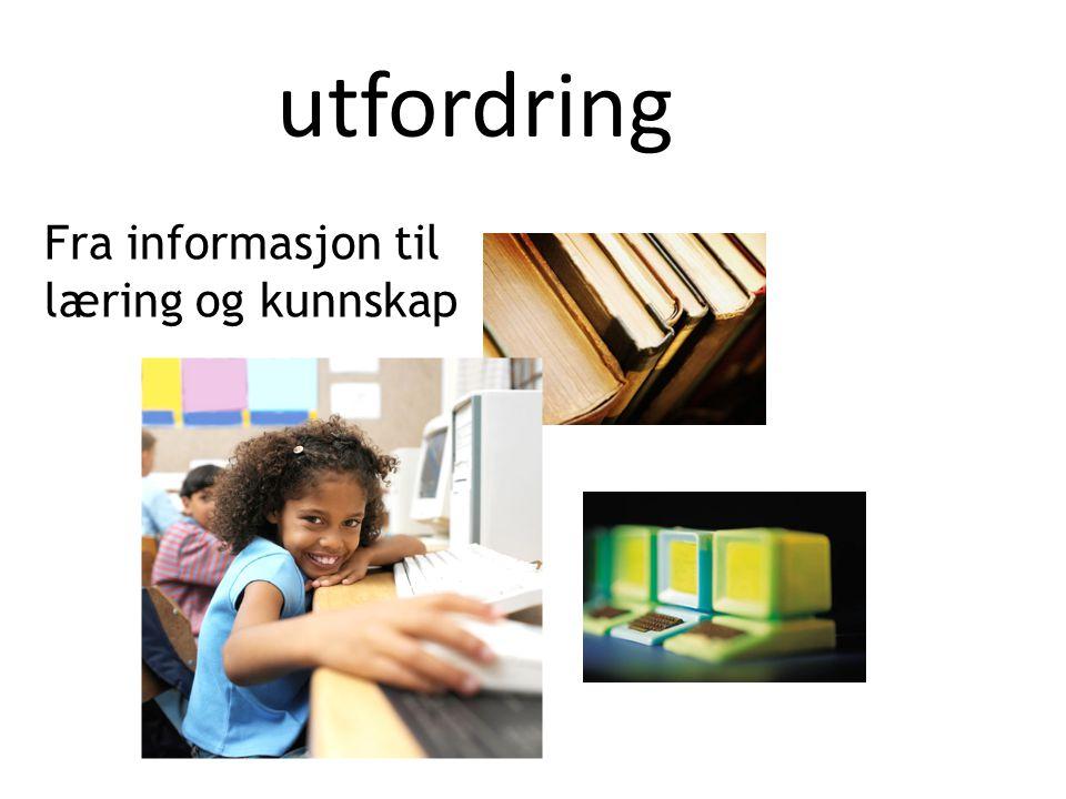 utfordring Fra informasjon til læring og kunnskap