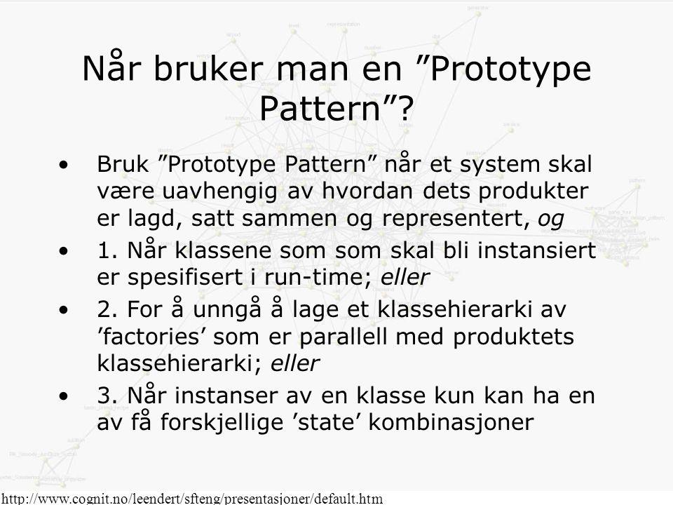 """http://www.cognit.no/leendert/sfteng/presentasjoner/default.htm Når bruker man en """"Prototype Pattern""""? Bruk """"Prototype Pattern"""" når et system skal vær"""