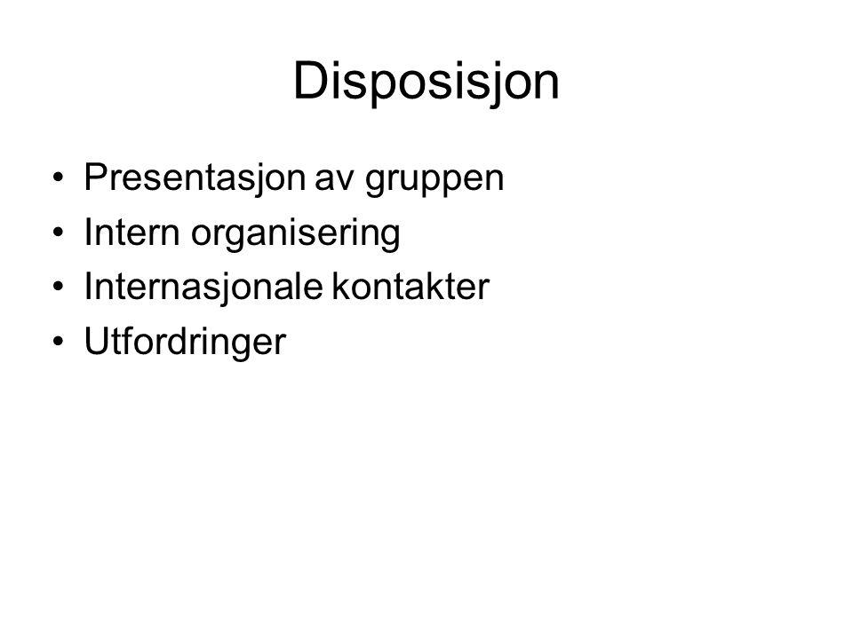 Disposisjon Presentasjon av gruppen Intern organisering Internasjonale kontakter Utfordringer
