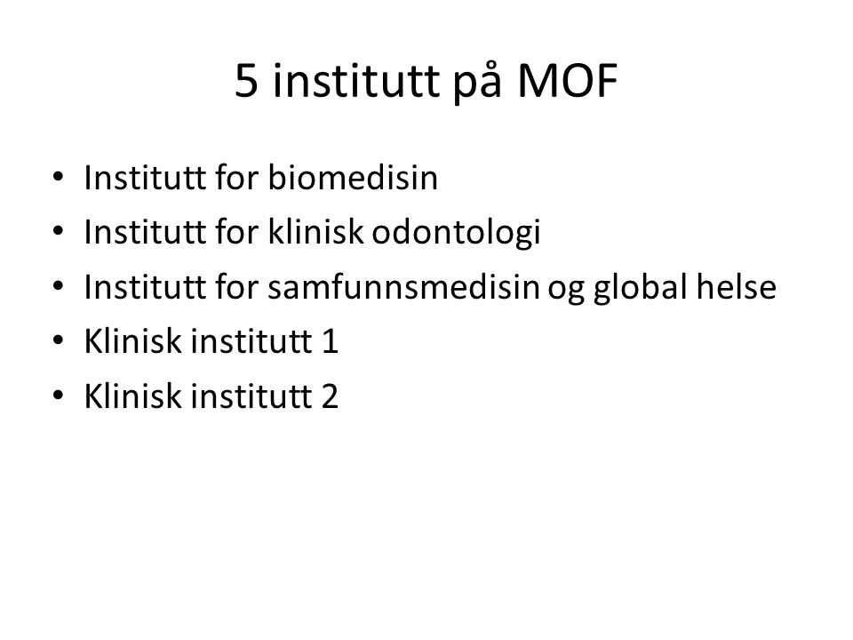 5 institutt på MOF Institutt for biomedisin Institutt for klinisk odontologi Institutt for samfunnsmedisin og global helse Klinisk institutt 1 Klinisk
