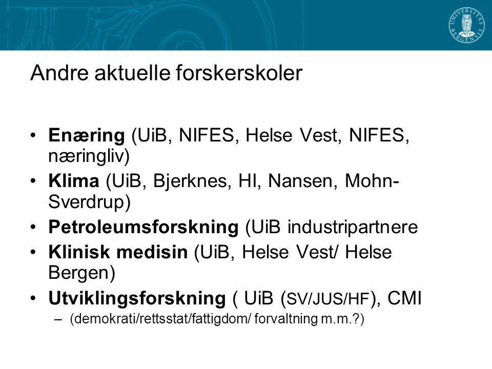 Andre aktuelle forskerskoler Enæring (UiB, NIFES, Helse Vest, NIFES, næringliv) Klima (UiB, Bjerknes, HI, Nansen, Mohn- Sverdrup) Petroleumsforskning