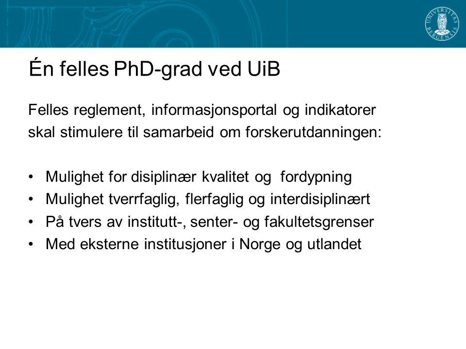 Én felles PhD-grad ved UiB Felles reglement, informasjonsportal og indikatorer skal stimulere til samarbeid om forskerutdanningen: Mulighet for disipl
