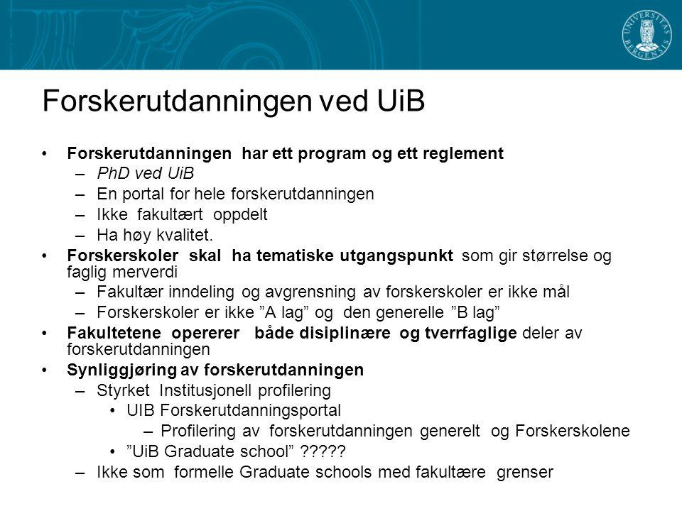 Forskerutdanningen ved UiB Forskerutdanningen har ett program og ett reglement –PhD ved UiB –En portal for hele forskerutdanningen –Ikke fakultært opp