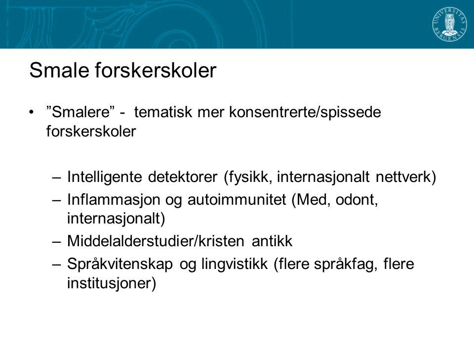 """Smale forskerskoler """"Smalere"""" - tematisk mer konsentrerte/spissede forskerskoler –Intelligente detektorer (fysikk, internasjonalt nettverk) –Inflammas"""