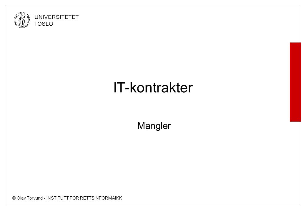 © Olav Torvund - INSTITUTT FOR RETTSINFORMAIKK UNIVERSITETET I OSLO Oversikt Når foreligger mangel Reklamasjonsperiode Avhjelp –Hvordan skal den skje.