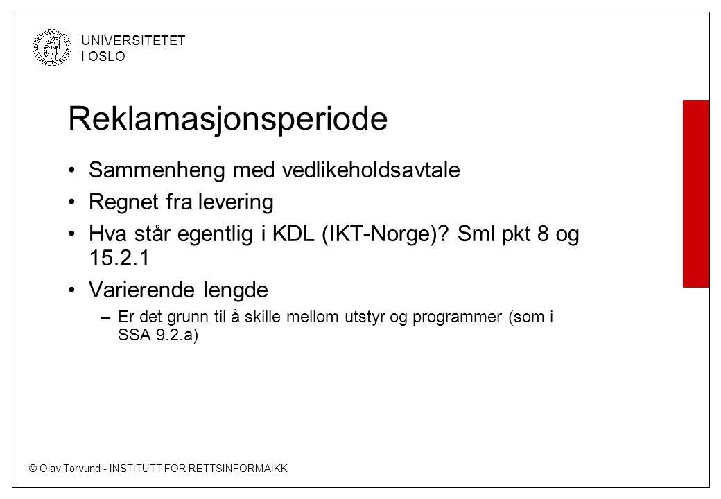 © Olav Torvund - INSTITUTT FOR RETTSINFORMAIKK UNIVERSITETET I OSLO Reklamasjonsperiode Sammenheng med vedlikeholdsavtale Regnet fra levering Hva står egentlig i KDL (IKT-Norge).