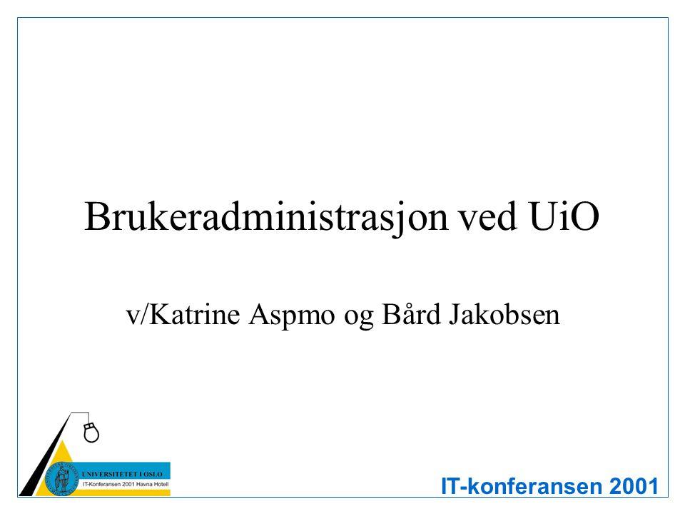 IT-konferansen 2001 Brukeradministrasjon ved UiO v/Katrine Aspmo og Bård Jakobsen