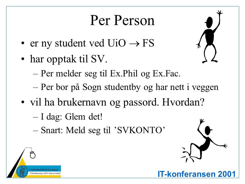 IT-konferansen 2001 Per Person er ny student ved UiO  FS har opptak til SV. –Per melder seg til Ex.Phil og Ex.Fac. –Per bor på Sogn studentby og har