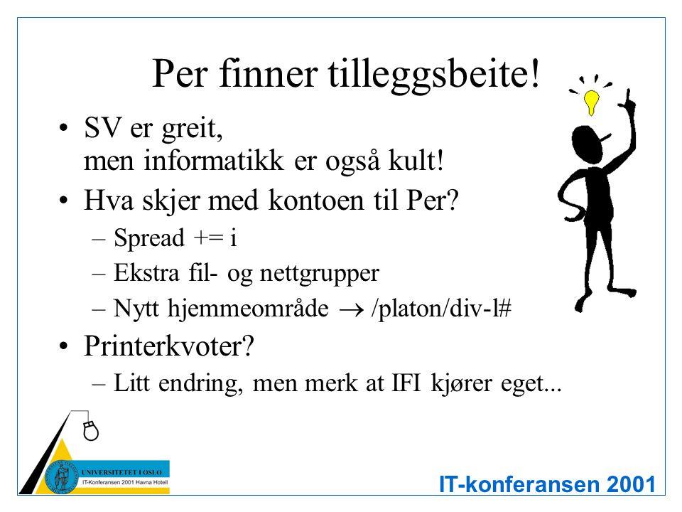 IT-konferansen 2001 Per finner tilleggsbeite! SV er greit, men informatikk er også kult! Hva skjer med kontoen til Per? –Spread += i –Ekstra fil- og n