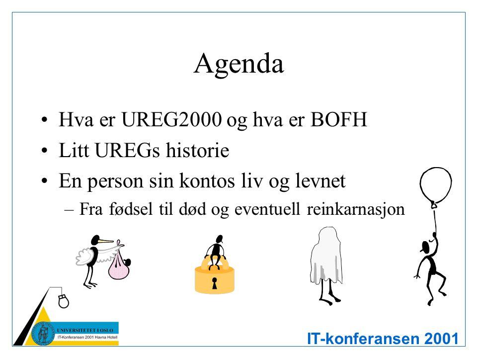 IT-konferansen 2001 Agenda Hva er UREG2000 og hva er BOFH Litt UREGs historie En person sin kontos liv og levnet –Fra fødsel til død og eventuell rein