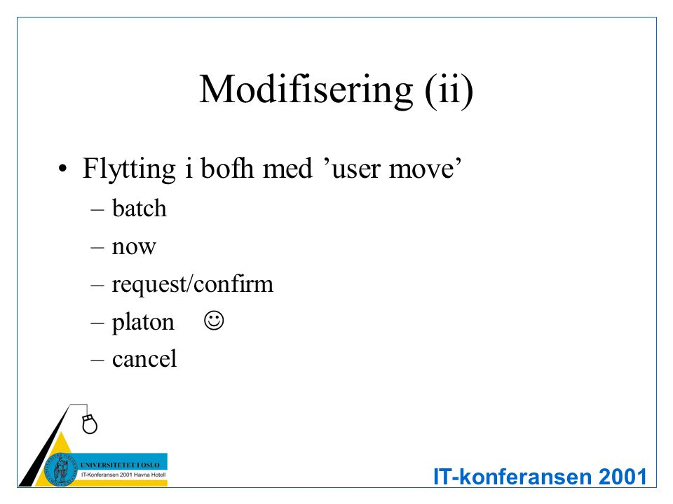 IT-konferansen 2001 Modifisering (ii) Flytting i bofh med 'user move' –batch –now –request/confirm –platon –cancel