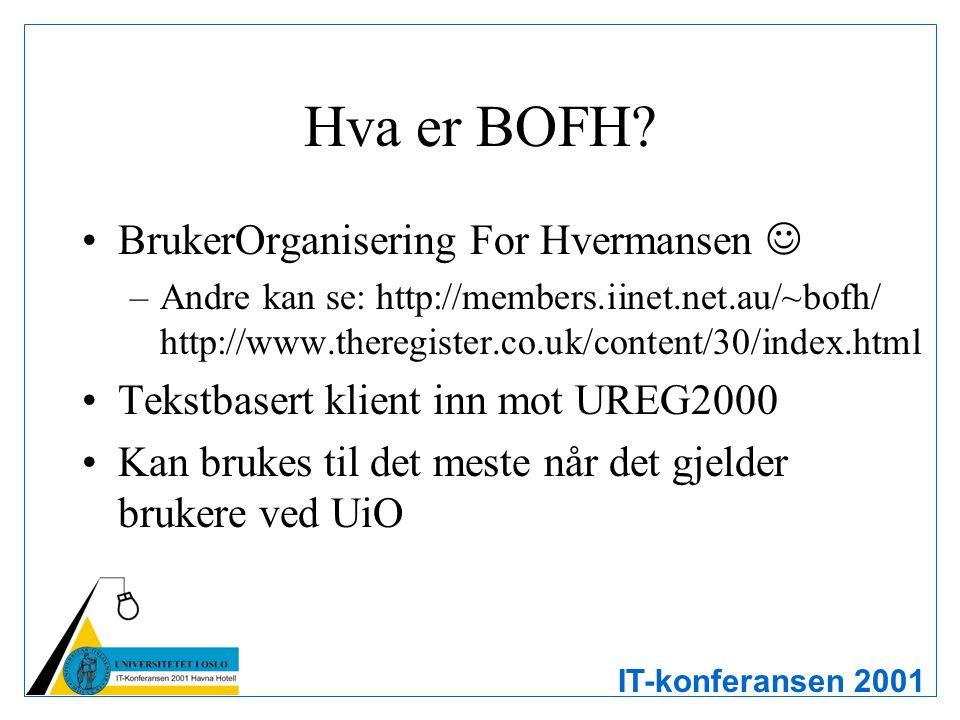IT-konferansen 2001 Hva er BOFH? BrukerOrganisering For Hvermansen –Andre kan se: http://members.iinet.net.au/~bofh/ http://www.theregister.co.uk/cont