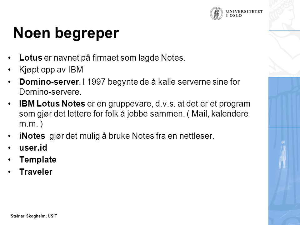 Steinar Skogheim, USIT Hva du bør spørre brukeren om Virker Notesklienten.