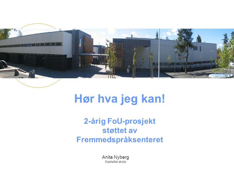 Anita Nyberg Kastellet skole Hør hva jeg kan! 2-årig FoU-prosjekt støttet av Fremmedspråksenteret