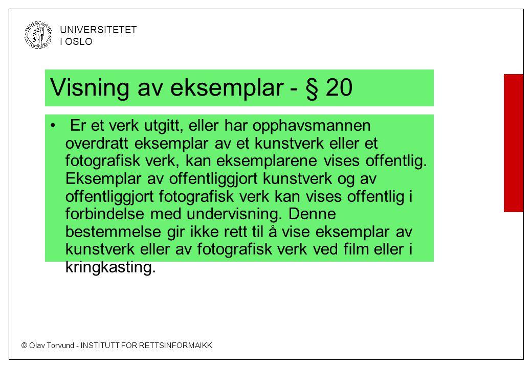 © Olav Torvund - INSTITUTT FOR RETTSINFORMAIKK UNIVERSITETET I OSLO Visning av eksemplar - § 20 Er et verk utgitt, eller har opphavsmannen overdratt eksemplar av et kunstverk eller et fotografisk verk, kan eksemplarene vises offentlig.