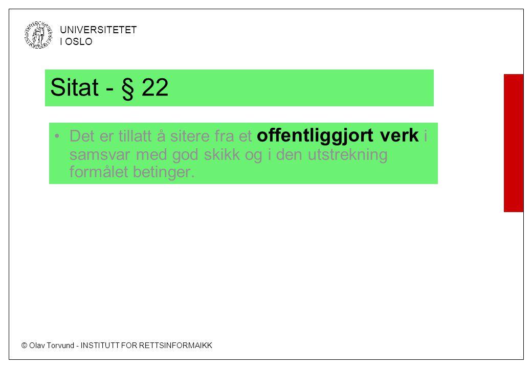© Olav Torvund - INSTITUTT FOR RETTSINFORMAIKK UNIVERSITETET I OSLO Sitat - § 22 Det er tillatt å sitere fra et offentliggjort verk i samsvar med god skikk og i den utstrekning formålet betinger.
