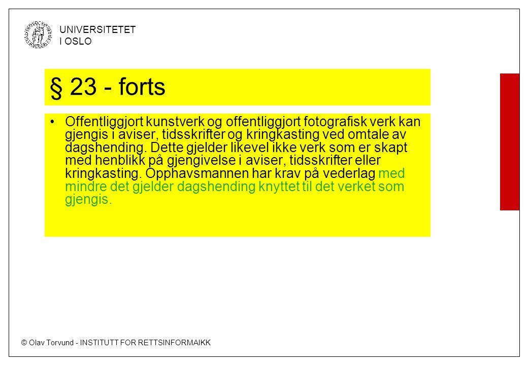 © Olav Torvund - INSTITUTT FOR RETTSINFORMAIKK UNIVERSITETET I OSLO § 23 - forts Offentliggjort kunstverk og offentliggjort fotografisk verk kan gjengis i aviser, tidsskrifter og kringkasting ved omtale av dagshending.
