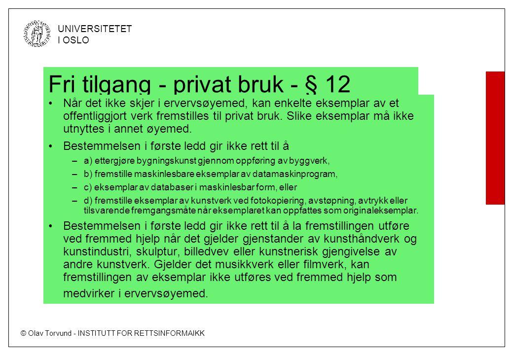 © Olav Torvund - INSTITUTT FOR RETTSINFORMAIKK UNIVERSITETET I OSLO Fri tilgang - privat bruk - § 12 Når det ikke skjer i ervervsøyemed, kan enkelte eksemplar av et offentliggjort verk fremstilles til privat bruk.