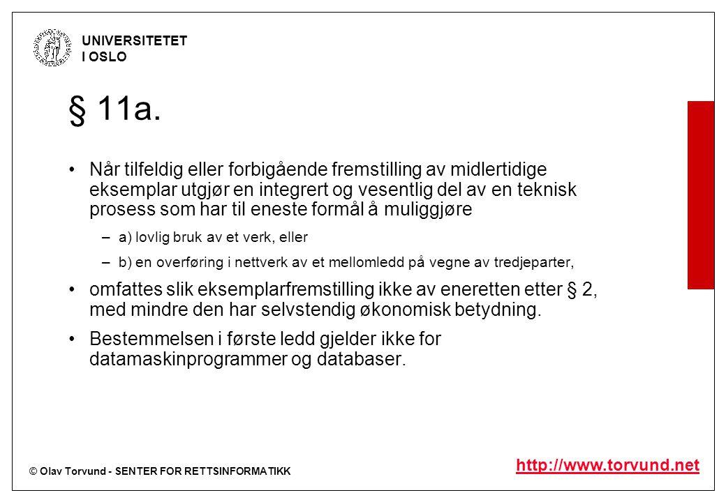 © Olav Torvund - SENTER FOR RETTSINFORMATIKK UNIVERSITETET I OSLO http://www.torvund.net § 11a. Når tilfeldig eller forbigående fremstilling av midler