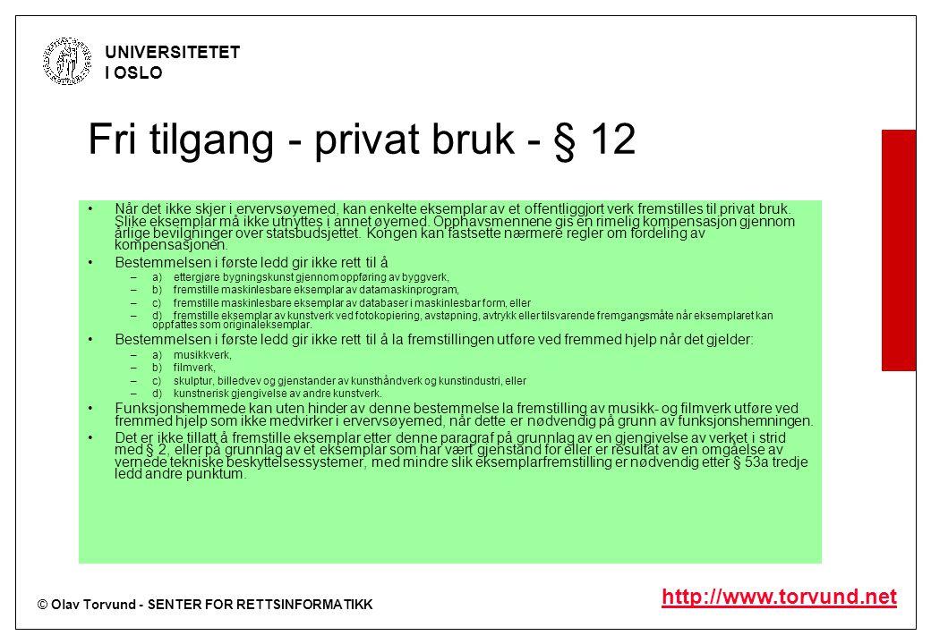 © Olav Torvund - SENTER FOR RETTSINFORMATIKK UNIVERSITETET I OSLO http://www.torvund.net Fri tilgang - privat bruk - § 12 Når det ikke skjer i ervervs