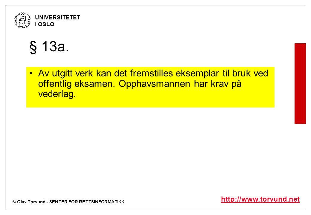 © Olav Torvund - SENTER FOR RETTSINFORMATIKK UNIVERSITETET I OSLO http://www.torvund.net § 13a. Av utgitt verk kan det fremstilles eksemplar til bruk