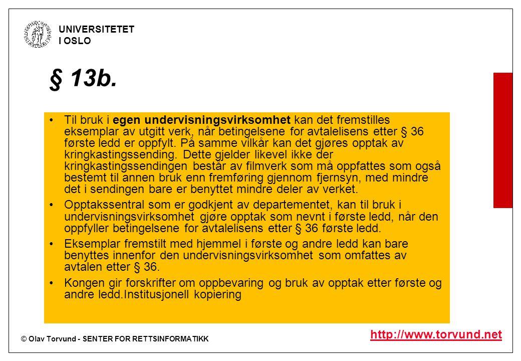 © Olav Torvund - SENTER FOR RETTSINFORMATIKK UNIVERSITETET I OSLO http://www.torvund.net § 13b. Til bruk i egen undervisningsvirksomhet kan det fremst