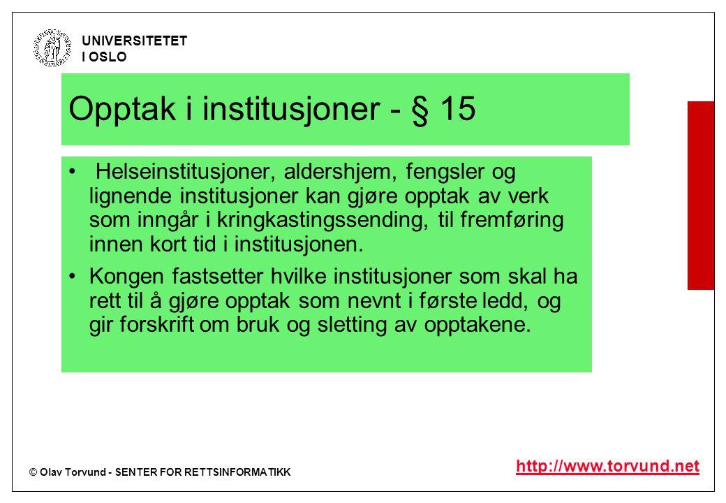 © Olav Torvund - SENTER FOR RETTSINFORMATIKK UNIVERSITETET I OSLO http://www.torvund.net Opptak i institusjoner - § 15 Helseinstitusjoner, aldershjem,