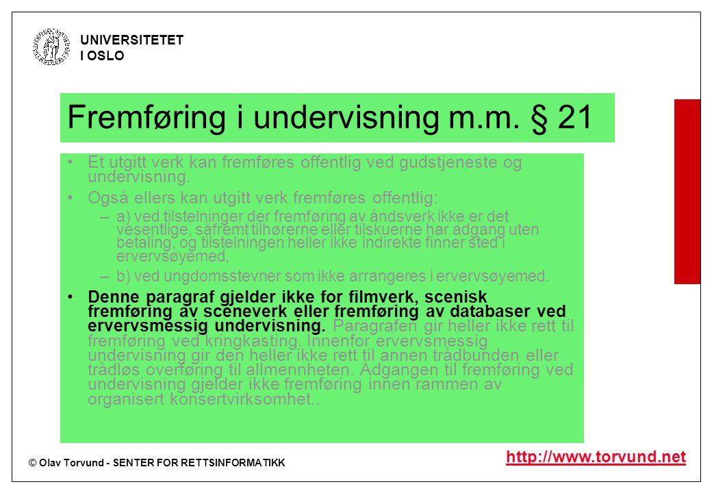 © Olav Torvund - SENTER FOR RETTSINFORMATIKK UNIVERSITETET I OSLO http://www.torvund.net Fremføring i undervisning m.m. § 21 Et utgitt verk kan fremfø