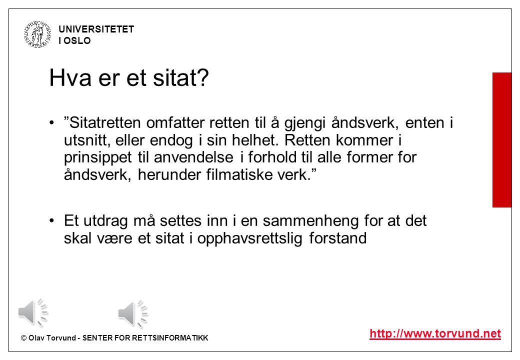 """© Olav Torvund - SENTER FOR RETTSINFORMATIKK UNIVERSITETET I OSLO http://www.torvund.net Hva er et sitat? """"Sitatretten omfatter retten til å gjengi ån"""