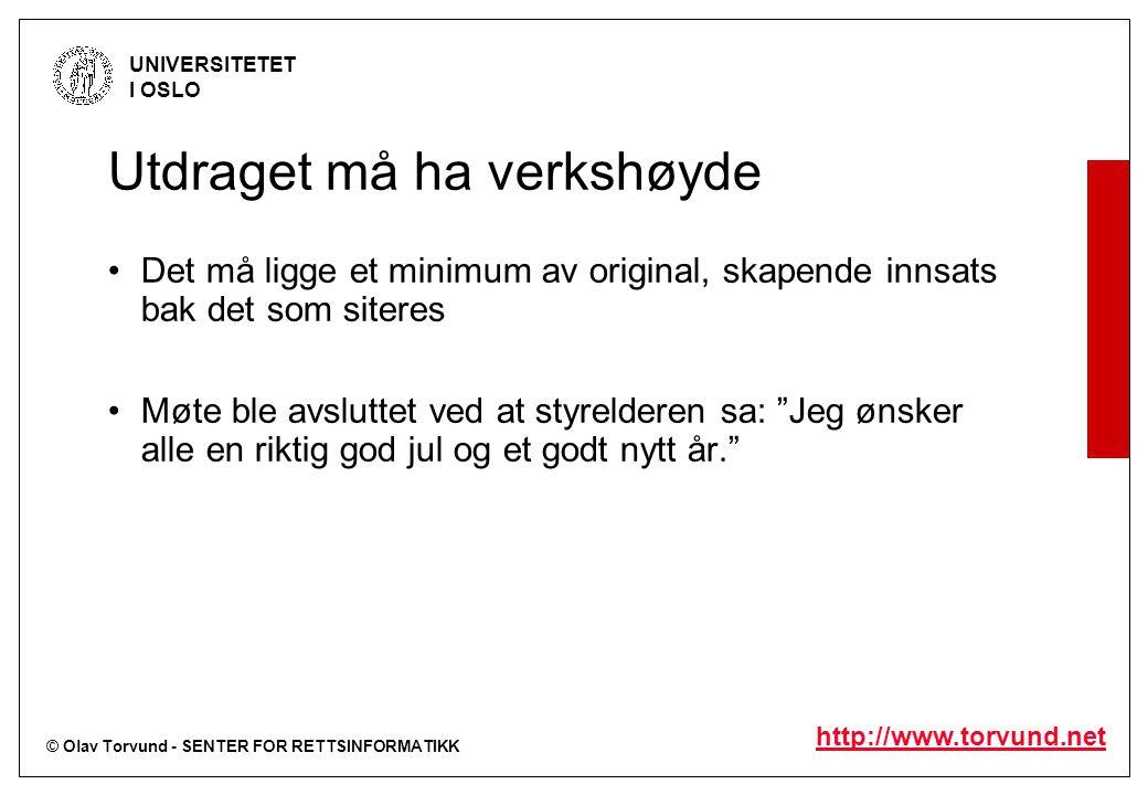 © Olav Torvund - SENTER FOR RETTSINFORMATIKK UNIVERSITETET I OSLO http://www.torvund.net Utdraget må ha verkshøyde Det må ligge et minimum av original