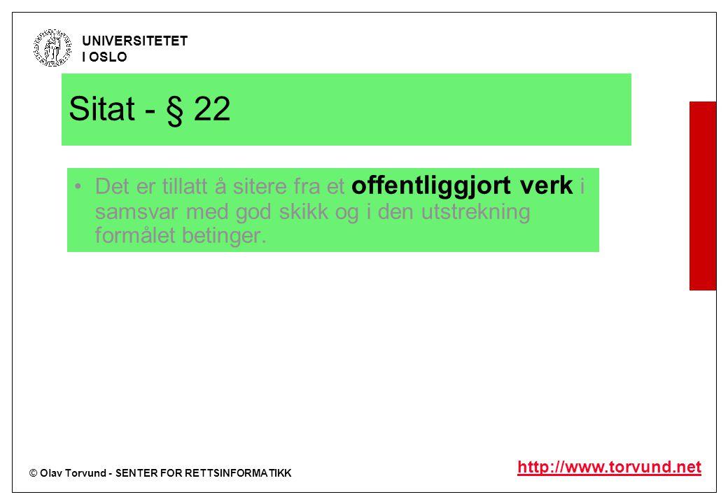 © Olav Torvund - SENTER FOR RETTSINFORMATIKK UNIVERSITETET I OSLO http://www.torvund.net Sitat - § 22 Det er tillatt å sitere fra et offentliggjort ve