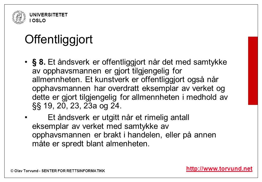 © Olav Torvund - SENTER FOR RETTSINFORMATIKK UNIVERSITETET I OSLO http://www.torvund.net Offentliggjort § 8. Et åndsverk er offentliggjort når det med
